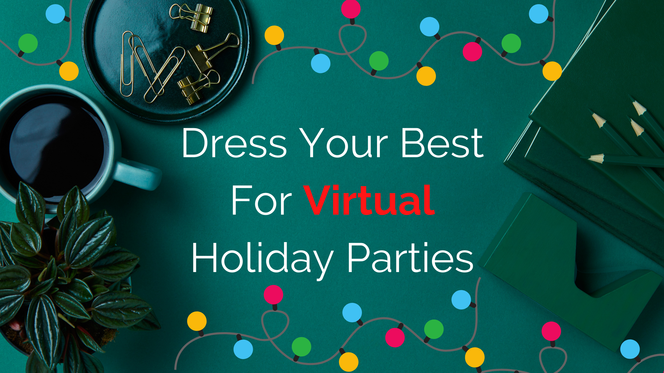 Dress Your best For Virtual Holiday Parties Festive Holiday Banner Image